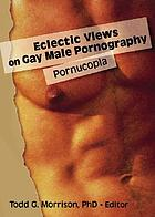 Eclectic views on gay male pornography : pornucopia