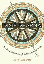Dixie dharma : inside a Buddhist temple in the American South