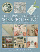 The complete guide to scrapbooking : 100 techniques and 25 projects plus a swipefile of motifs and mottoes