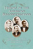 Heroes of the American Reconstruction : profiles of sixteen educators, politicians, and activists
