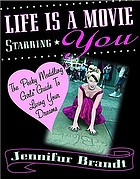 Life is a movie starring you : the Pesky meddling girls guide to living your dreams