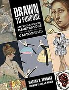 Drawn to purpose : American women illustrators and cartoonists