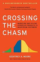 Crossing the chasm : marketing and selling disruptive products to mainstream customers
