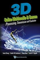 3D online multimedia & games : processing, transmission and visualization