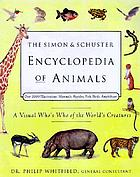 The Simon & Schuster encyclopedia of animals : a visual who's who of the world's creatures