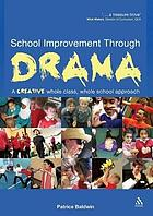 School improvement through drama : a creative whole class, whole school approach
