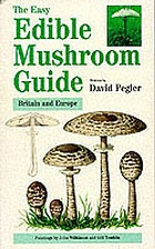 The easy edible mushroom guide : Britain and Europe