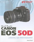 David Busch's Canon EOS 50D : guide to digital SLR photography