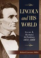 Lincoln and his world. 4, The path of the presidency : 1854 - 1860