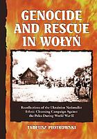 Genocide and rescue in Wołyń : recollections of the Ukrainian nationalist ethnic cleansing campaign against the Poles during World War II