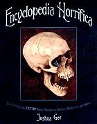 Encyclopedia horrifica : the terrifying truth! about vampires, ghosts, monsters, and more