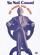 Sir Noël Coward, his words and music : a collection of 32 Coward classics