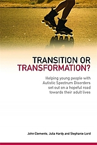 Transition or transformation? : helping young people with autistic spectrum disorder set out on a hopeful road towards their adult lives