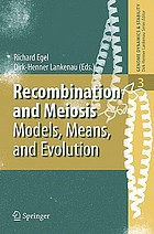 Recombination and meiosis : models, means, and evolution