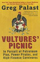 Vultures' picnic : in pursuit of petroleum pigs, power pirates, and high-finance carnivores