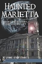 Haunted Marietta : history and mystery in Ohio's oldest city