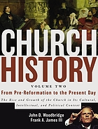 Church history : the rise and growth of the church in its cultural, intellectual, and political context