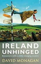 Ireland unhinged : encounters with a wildly changing country