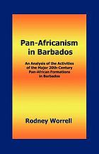 Pan-Africanism in Barbados : an analysis of the activities of the major 20th-century Pan-African formations in Barbados