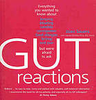 Gut reactions : everything you wanted to know about burping, bloating, candida, constipation, food allergies, farting and poo but were too afraid to ask