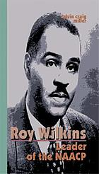 Roy Wilkins : leader of the NAACP