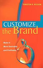 Customize the brand : make it more desirable and profitable