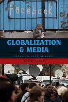 Globalization and media : global village of Babel