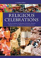 Religious celebrations : an encyclopedia of holidays, festivals, solemn observances, and spiritual commemorations