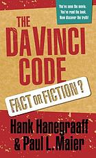 The Da Vinci code : fact or fiction? : a critique of the novel by Dan Brown