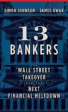 13 bankers : the Wall Street takeover and the next financial meltdown