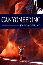 Canyoneering : how to explore the canyons of the great Southwest