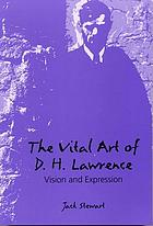 The vital art of D.H. Lawrence : vision and expression