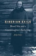 Siberian exile : blood, war, and a granddaughter's reckoning