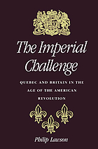 The imperial challenge : Quebec and Britain in the age of the American Revolution