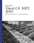 Microsoft Visual C♯ .NET 2003 developer's cookbook