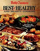 Betty Crocker's best of healthy and hearty cooking : more than 400 recipes your family will love.