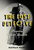 The lost detective : becoming Dashiell Hammett