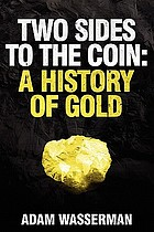 Two sides to the coin : a history of gold