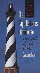 The Cape Hatteras lighthouse : sentinel of the shoals