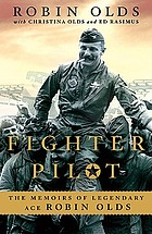 Fighter pilot : the memoirs of legendary ace Robin Olds