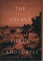 The solace of fierce landscapes : exploring desert and mountain spirituality