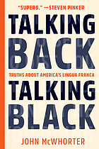 Talking Back, Talking Black : Truths About America's Lingua Franca.