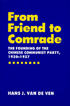 From friend to comrade : the founding of the Chinese Communist Party, 1920-1927