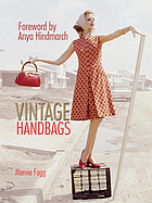 Vintage handbags : collecting and wearing designer classics