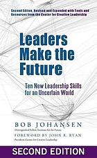 Leaders make the future : ten new leadership skills for an uncertain world