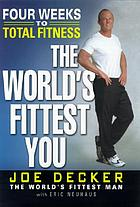 The world's fittest you : four weeks to total fitness