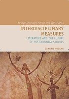 Interdisciplinary measures : literature and the future of postcolonial studies