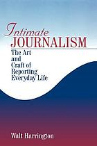 Intimate journalism : the art and craft of reporting everyday life