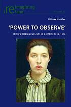 'Power to Observe' : Irish Women Novelists in Britain, 1890-1916