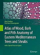 Atlas of wood, bark and pith anatomy of Eastern Mediterranean trees and shrubs : with a special focus on Cyprus